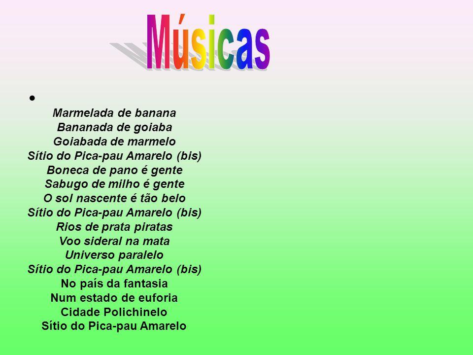 Músicas Marmelada de banana Bananada de goiaba Goiabada de marmelo Sítio do Pica-pau Amarelo (bis)