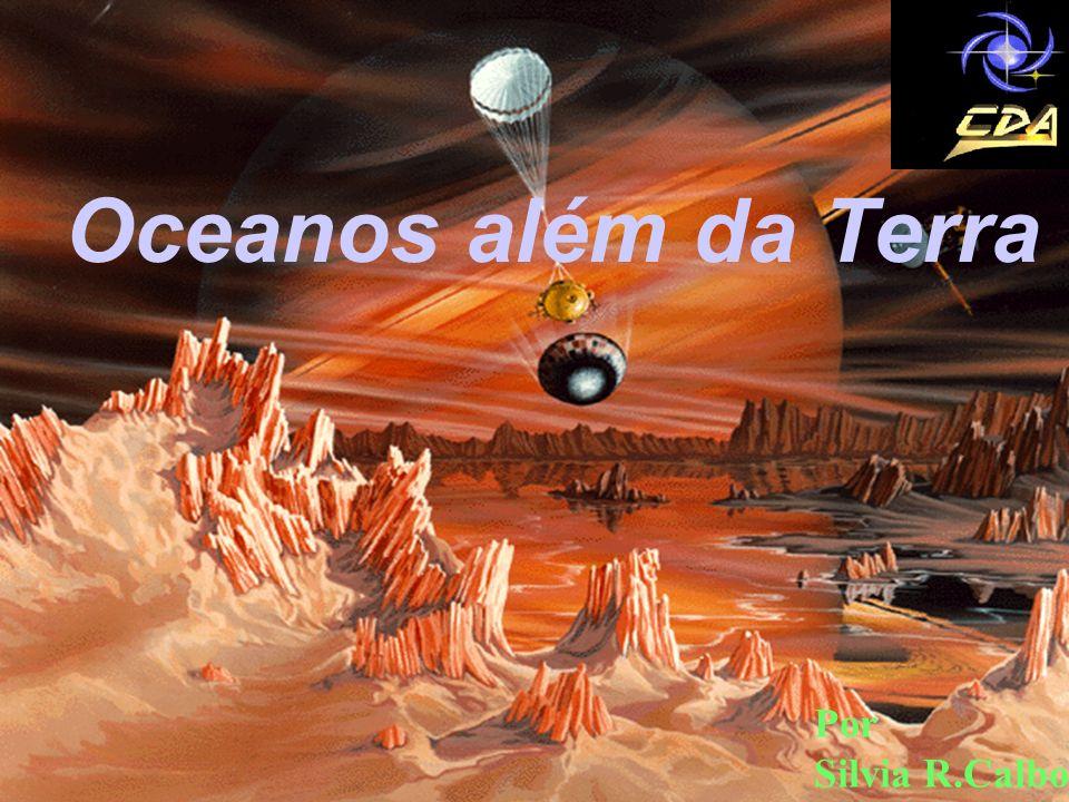 Oceanos além da Terra Por Silvia R.Calbo Vênus pode ter tido oceanos