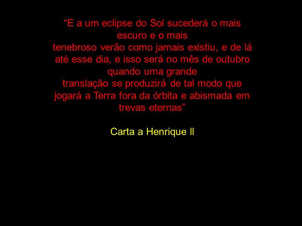 E a um eclipse do Sol sucederá o mais escuro e o mais