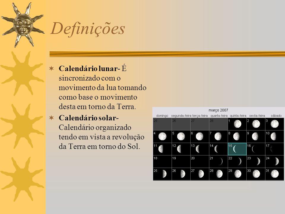 Definições Calendário lunar- É sincronizado com o movimento da lua tomando como base o movimento desta em torno da Terra.