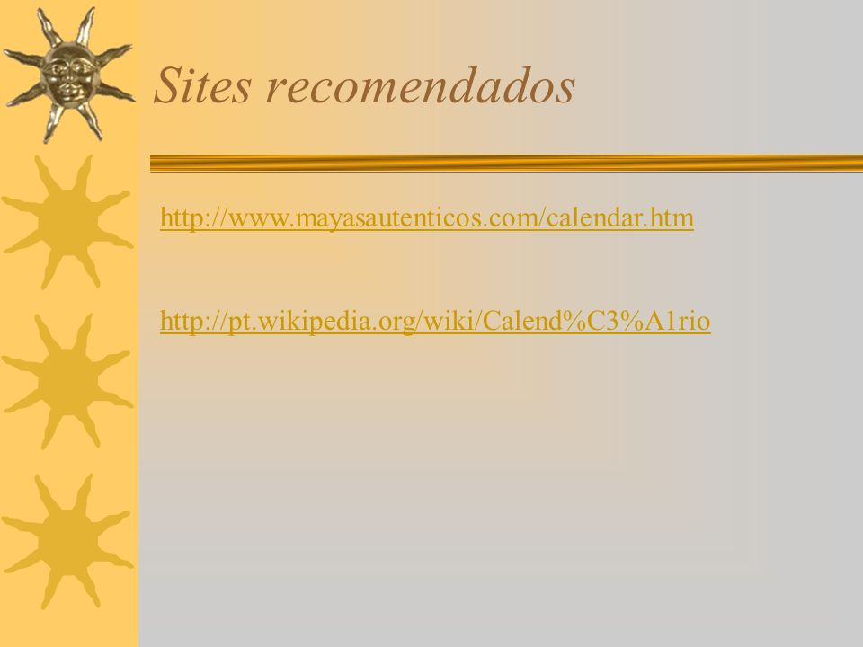Sites recomendados http://www.mayasautenticos.com/calendar.htm