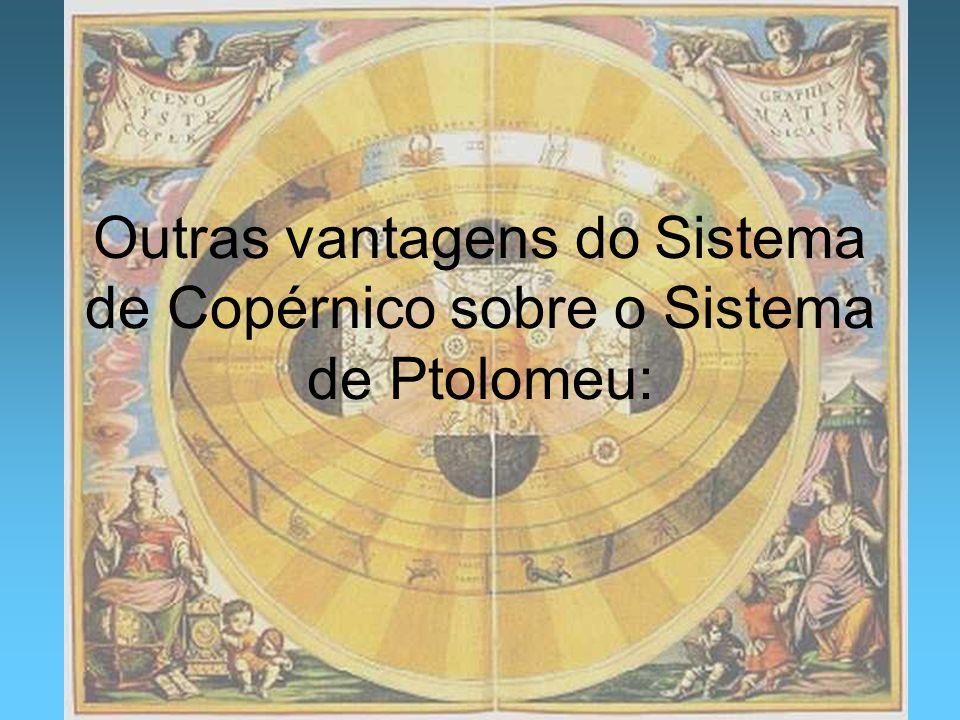 Outras vantagens do Sistema de Copérnico sobre o Sistema de Ptolomeu: