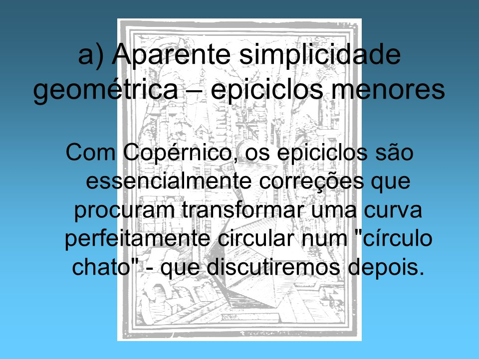 a) Aparente simplicidade geométrica – epiciclos menores