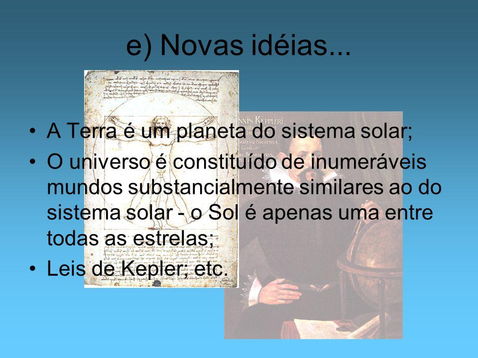 e) Novas idéias... A Terra é um planeta do sistema solar;