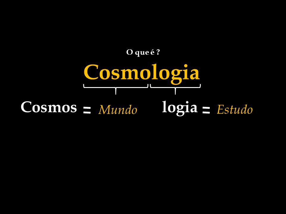 O que é Cosmologia Cosmos logia Mundo Estudo 7 7