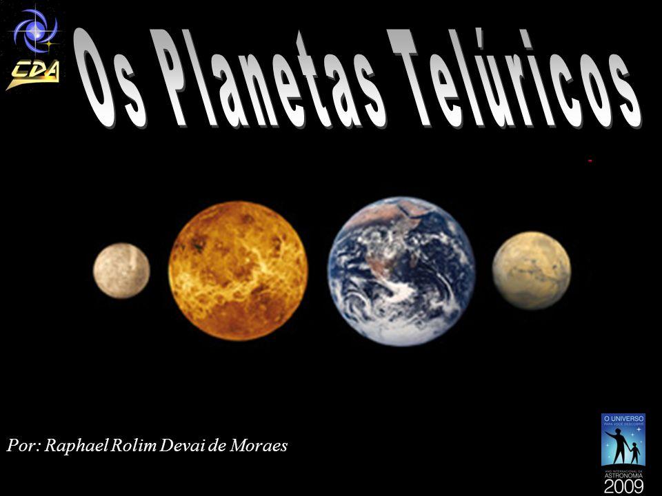 Os Planetas Telúricos Por: Raphael Rolim Devai de Moraes