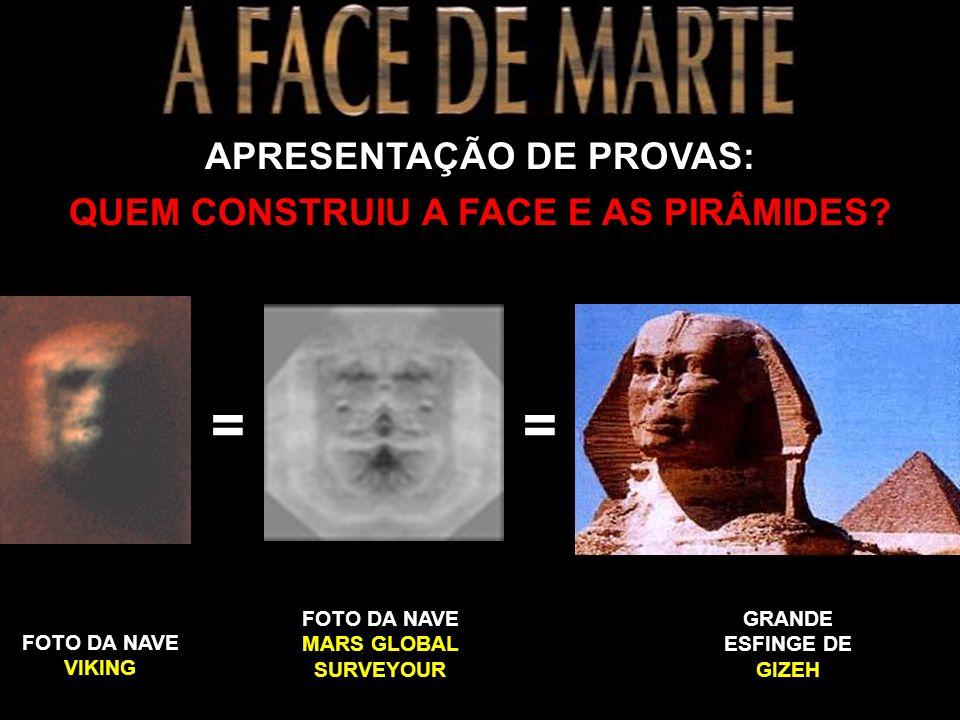 = = APRESENTAÇÃO DE PROVAS: QUEM CONSTRUIU A FACE E AS PIRÂMIDES