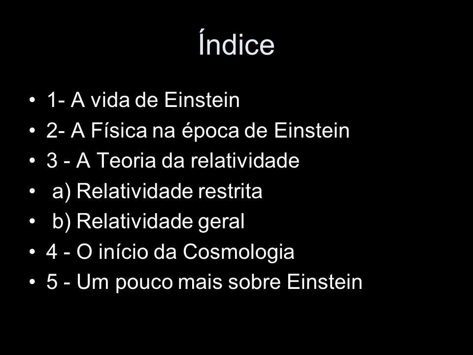 Índice 1- A vida de Einstein 2- A Física na época de Einstein