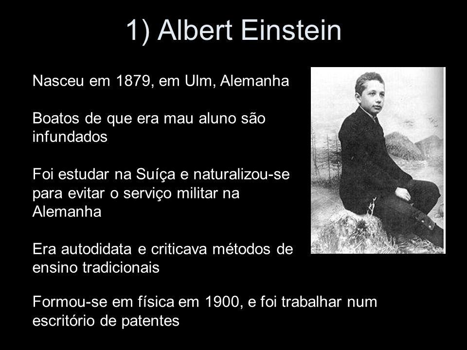 1) Albert Einstein Nasceu em 1879, em Ulm, Alemanha