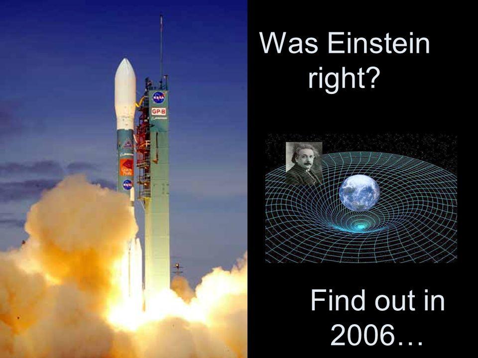 Was Einstein right Find out in 2006…