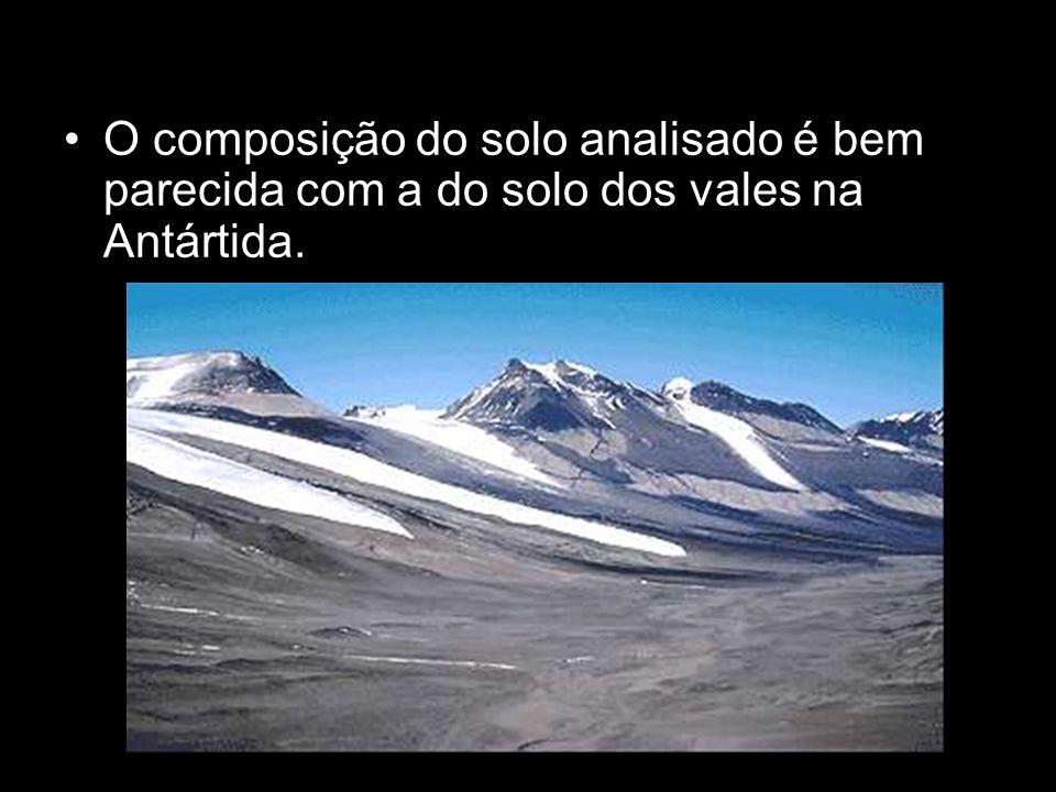 O composição do solo analisado é bem parecida com a do solo dos vales na Antártida.
