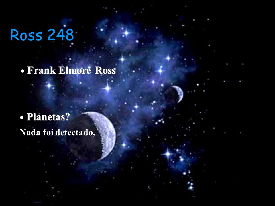 Ross 248  Frank Elmore Ross  Planetas Nada foi detectado,