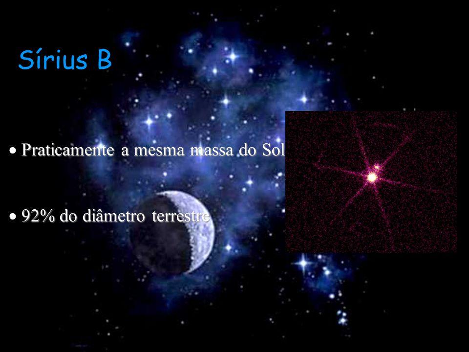 Sírius B  Praticamente a mesma massa do Sol