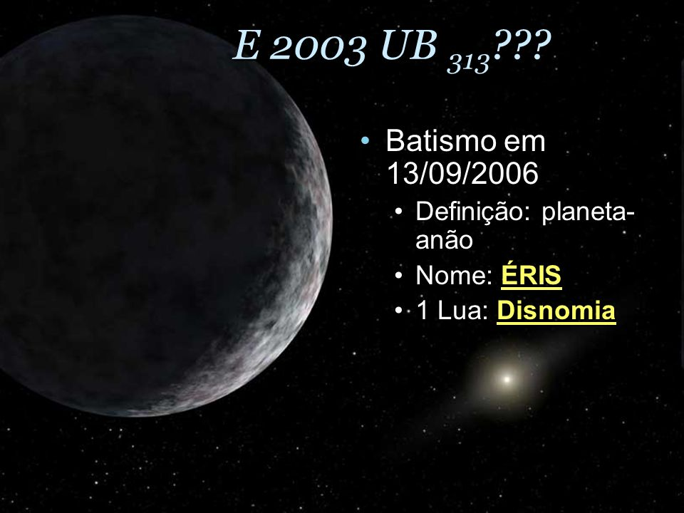 E 2003 UB 313 Batismo em 13/09/2006 Definição: planeta-anão