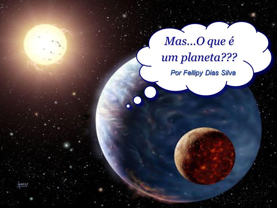 Mas...O que é um planeta Por Fellipy Dias Silva
