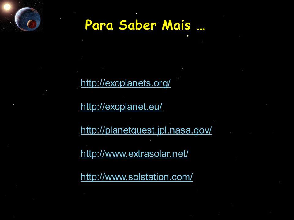 Para Saber Mais … http://exoplanets.org/ http://exoplanet.eu/