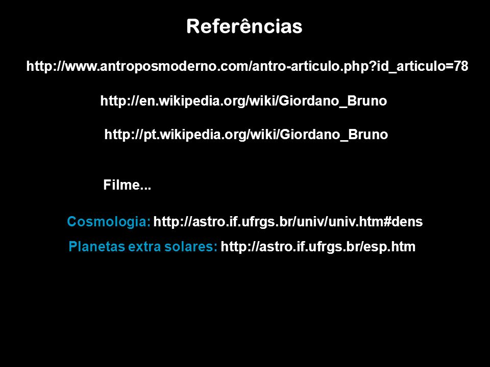 Referências http://www.antroposmoderno.com/antro-articulo.php id_articulo=78. http://en.wikipedia.org/wiki/Giordano_Bruno.