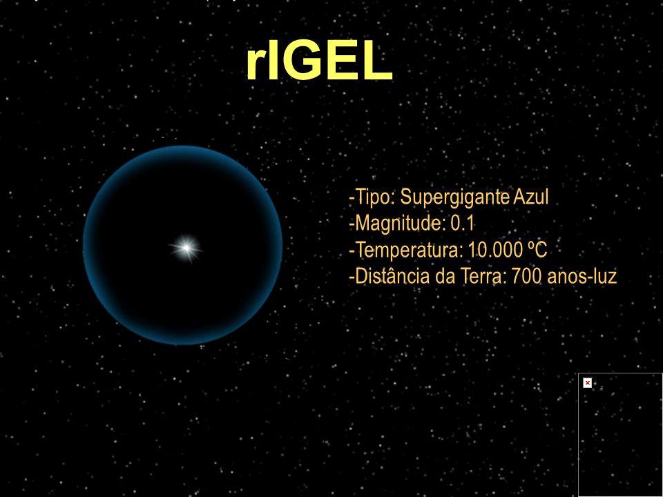 rIGEL Tipo: Supergigante Azul Magnitude: 0.1 Temperatura: 10.000 ºC