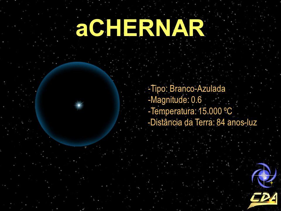 aCHERNAR Tipo: Branco-Azulada Magnitude: 0.6 Temperatura: 15.000 ºC