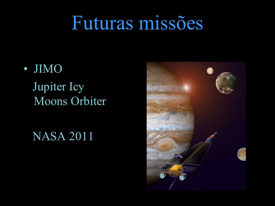Futuras missões JIMO Jupiter Icy Moons Orbiter NASA 2011