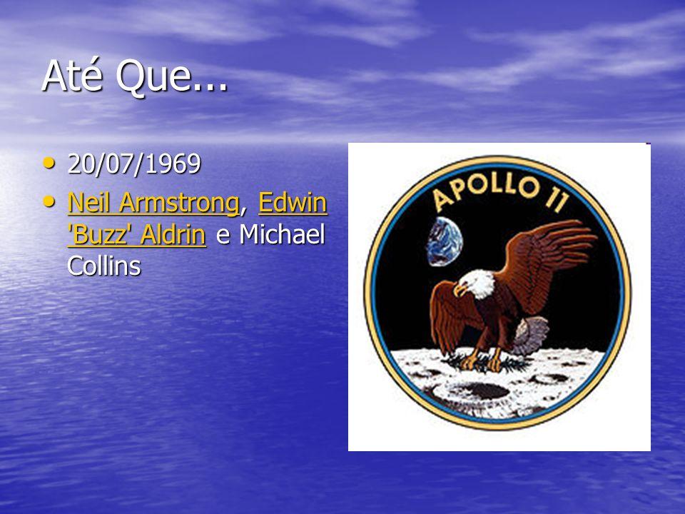 Até Que... 20/07/1969 Neil Armstrong, Edwin Buzz Aldrin e Michael Collins