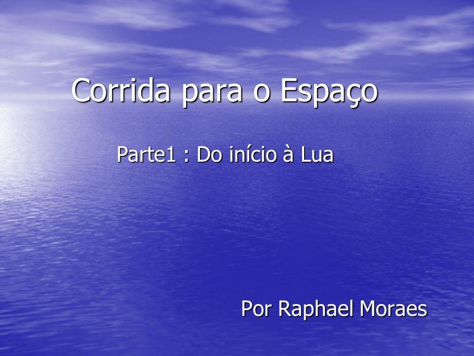 Corrida para o Espaço Parte1 : Do início à Lua Por Raphael Moraes
