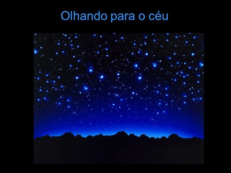 Olhando para o céu Ao olhar para o céu temos a impressão de uma aparente tranqüilidade do Cosmos.