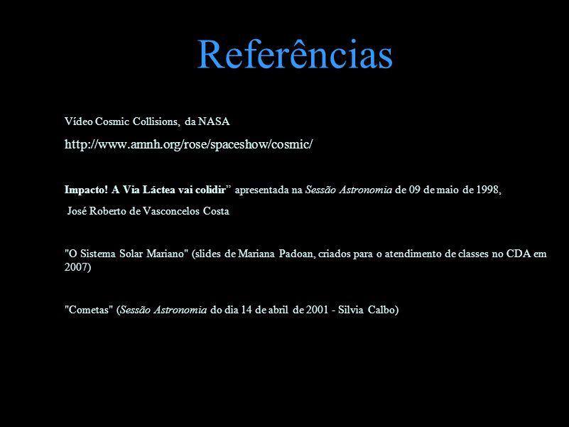 Referências http://www.amnh.org/rose/spaceshow/cosmic/