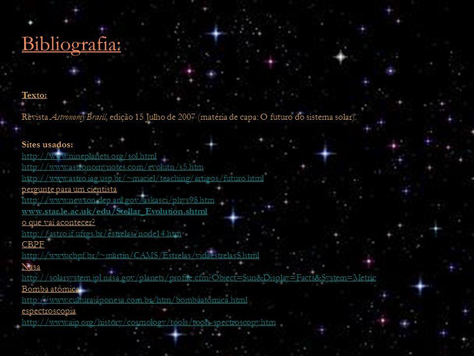 Bibliografia:Texto: Revista Astronomy Brasil, edição 15 Julho de 2007 (matéria de capa: O futuro do sistema solar).