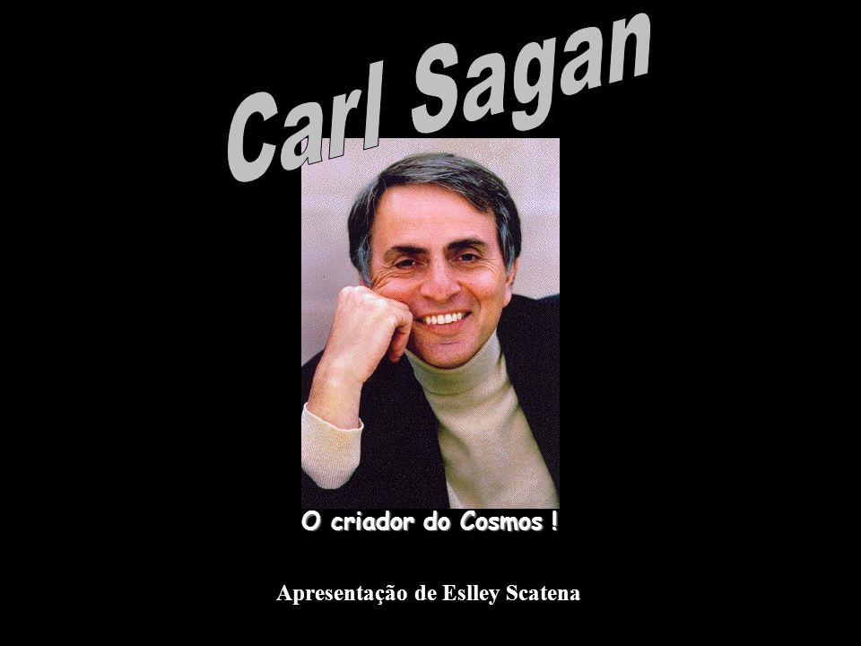 Carl Sagan O criador do Cosmos ! Apresentação de Eslley Scatena
