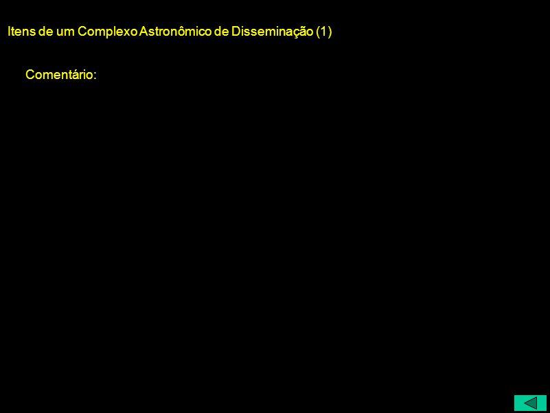 Itens de um Complexo Astronômico de Disseminação (1)