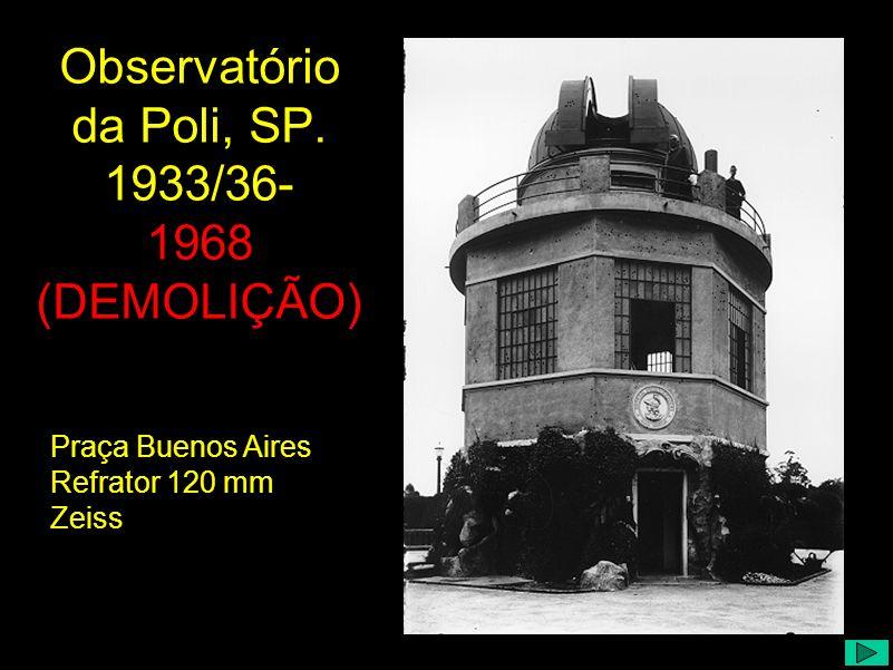 Observatório da Poli, SP. 1933/36- 1968 (DEMOLIÇÃO)