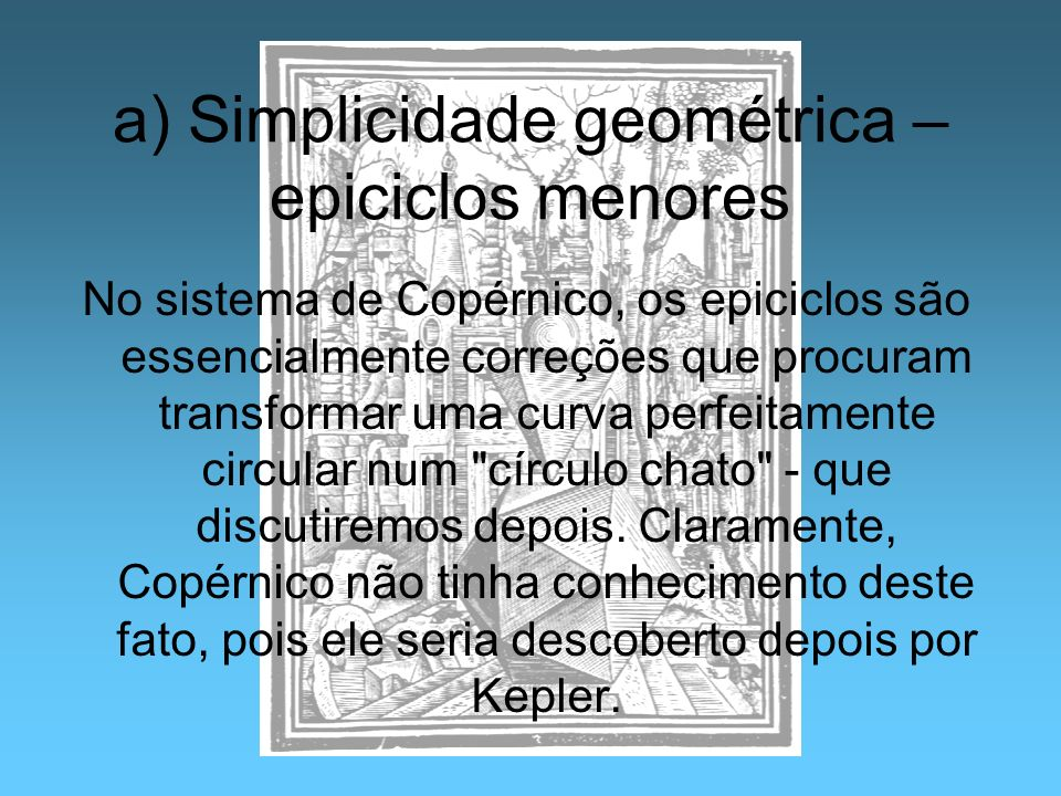 a) Simplicidade geométrica – epiciclos menores