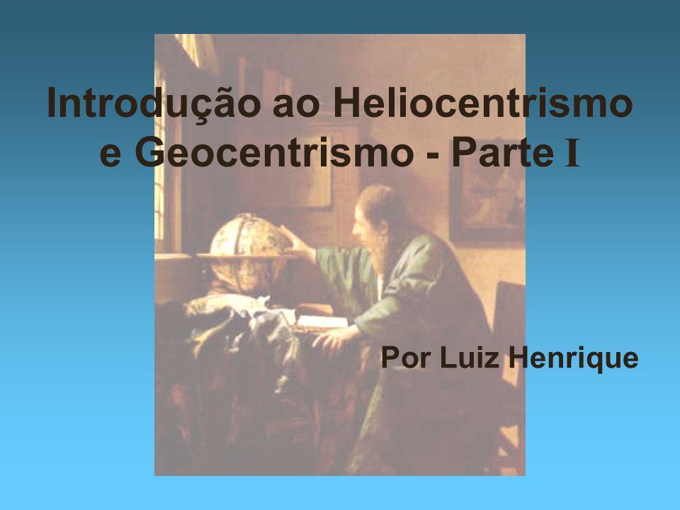 Introdução ao Heliocentrismo e Geocentrismo - Parte I