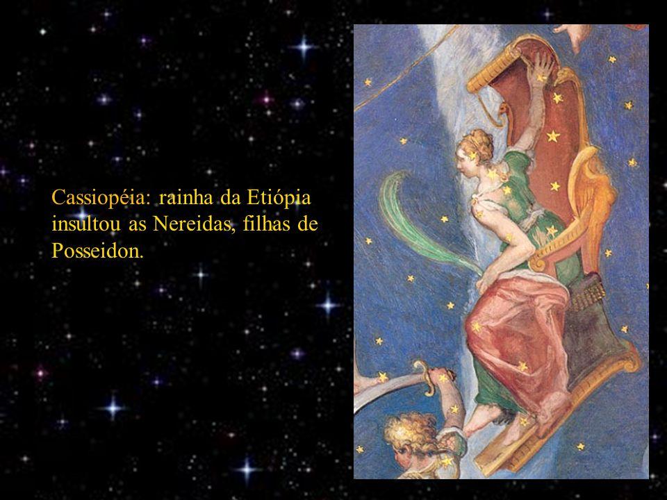 Cassiopéia: rainha da Etiópia insultou as Nereidas, filhas de Posseidon.