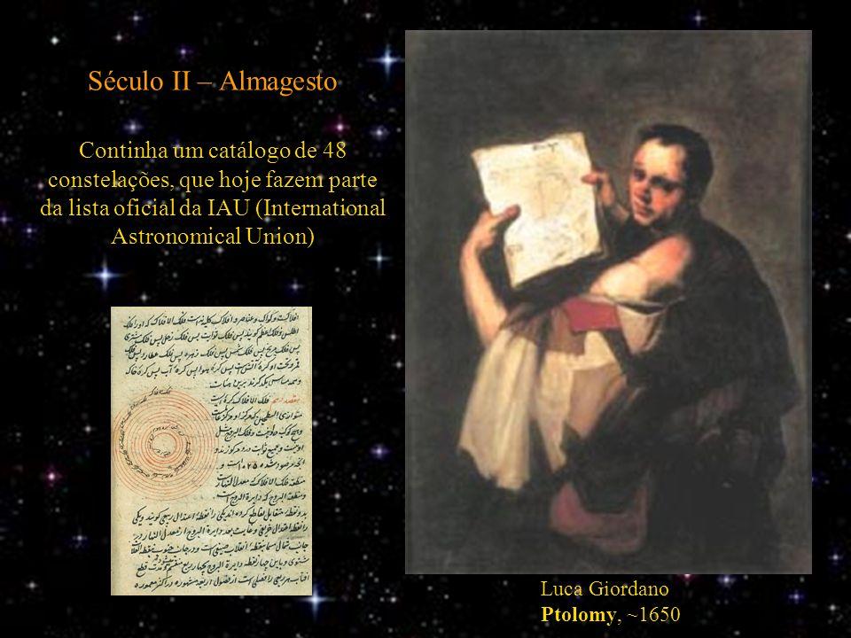 Século II – Almagesto Continha um catálogo de 48 constelações, que hoje fazem parte da lista oficial da IAU (International Astronomical Union)