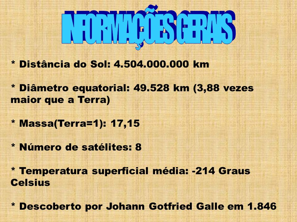 INFORMAÇÕES GERAIS * Distância do Sol: 4.504.000.000 km