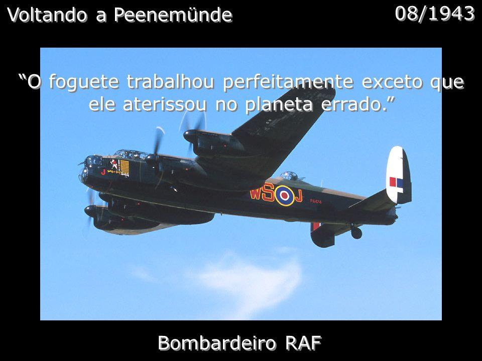 Voltando a Peenemünde 08/1943. Bombardeiro RAF.
