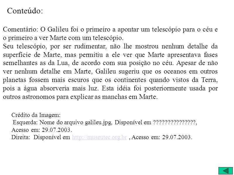 Conteúdo: Comentário: O Galileu foi o primeiro a apontar um telescópio para o céu e o primeiro a ver Marte com um telescópio.