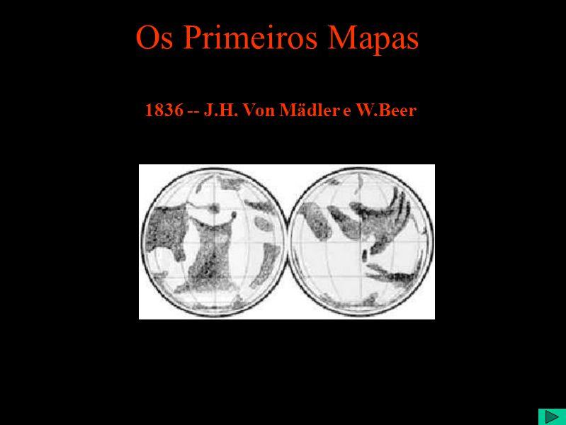 Os Primeiros Mapas 1836 -- J.H. Von Mädler e W.Beer
