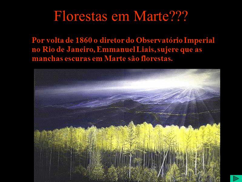 Florestas em Marte Por volta de 1860 o diretor do Observatório Imperial. no Rio de Janeiro, Emmanuel Liais, sujere que as.