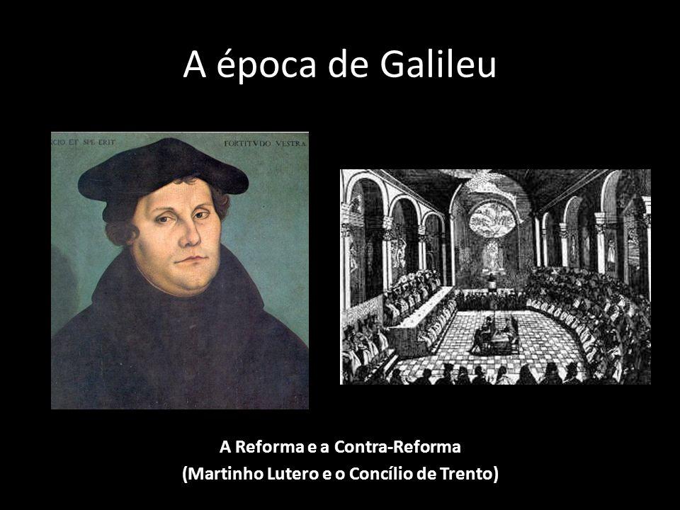 A Reforma e a Contra-Reforma (Martinho Lutero e o Concílio de Trento)