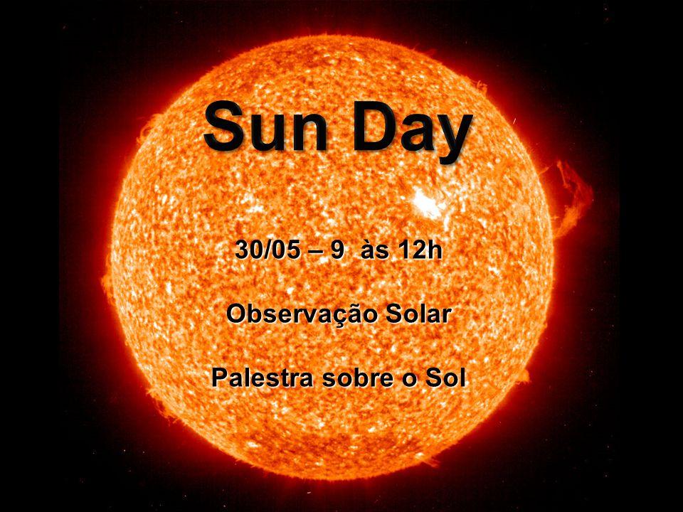Sun Day 30/05 – 9 às 12h Observação Solar Palestra sobre o Sol