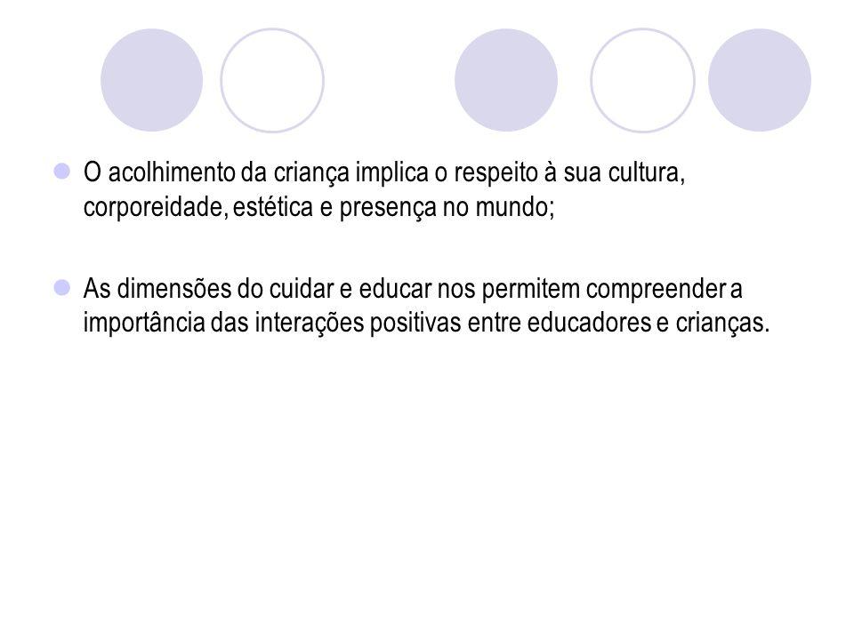 O acolhimento da criança implica o respeito à sua cultura, corporeidade, estética e presença no mundo;