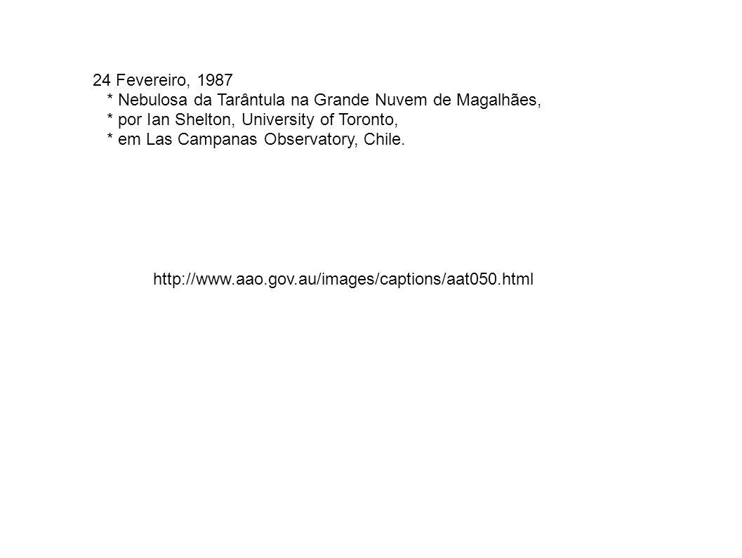 24 Fevereiro, 1987 * Nebulosa da Tarântula na Grande Nuvem de Magalhães, * por Ian Shelton, University of Toronto,