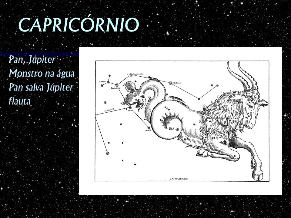 CAPRICÓRNIO Pan, Júpiter Monstro na água Pan salva Júpiter flauta