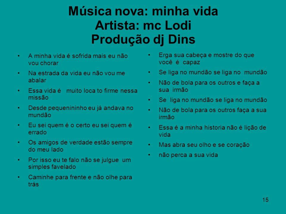 Música nova: minha vida Artista: mc Lodi Produção dj Dins