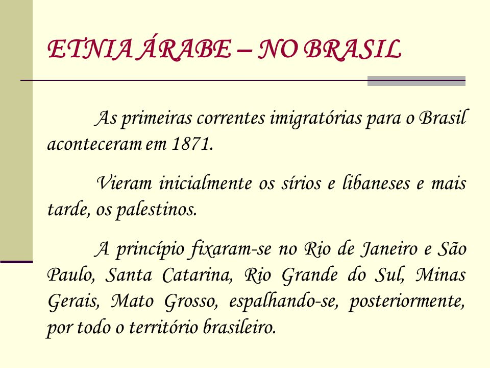 ETNIA ÁRABE – NO BRASIL As primeiras correntes imigratórias para o Brasil aconteceram em 1871.