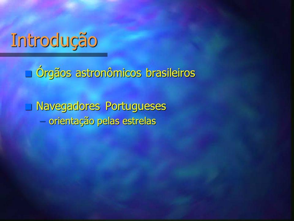 Introdução Órgãos astronômicos brasileiros Navegadores Portugueses