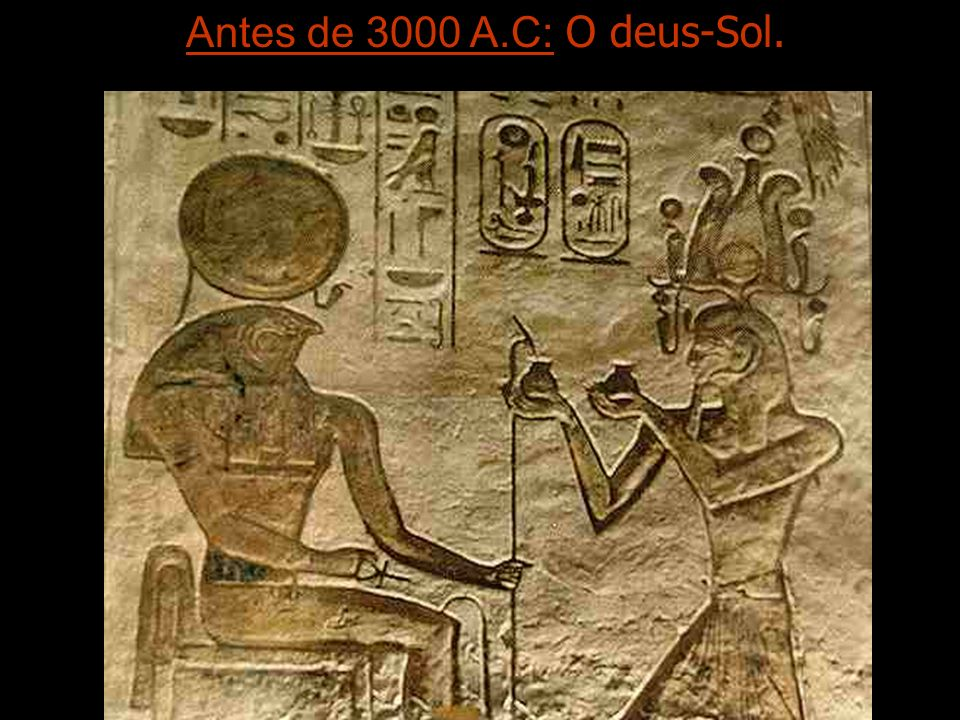 Antes de 3000 A.C: O deus-Sol.